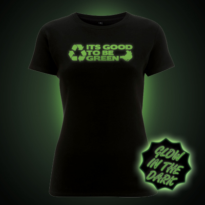 Glow in the Dark It's Good To Be Green Women's Fit T-Shirt